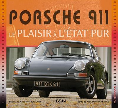 Porsche 911 - Le Plaisir a L'Etat Pur
