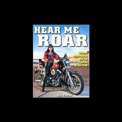 Hear Me Roar - Women, Motorcycles & the Road