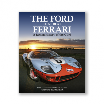 Ford that beat Ferrari: A Racing History of GT40