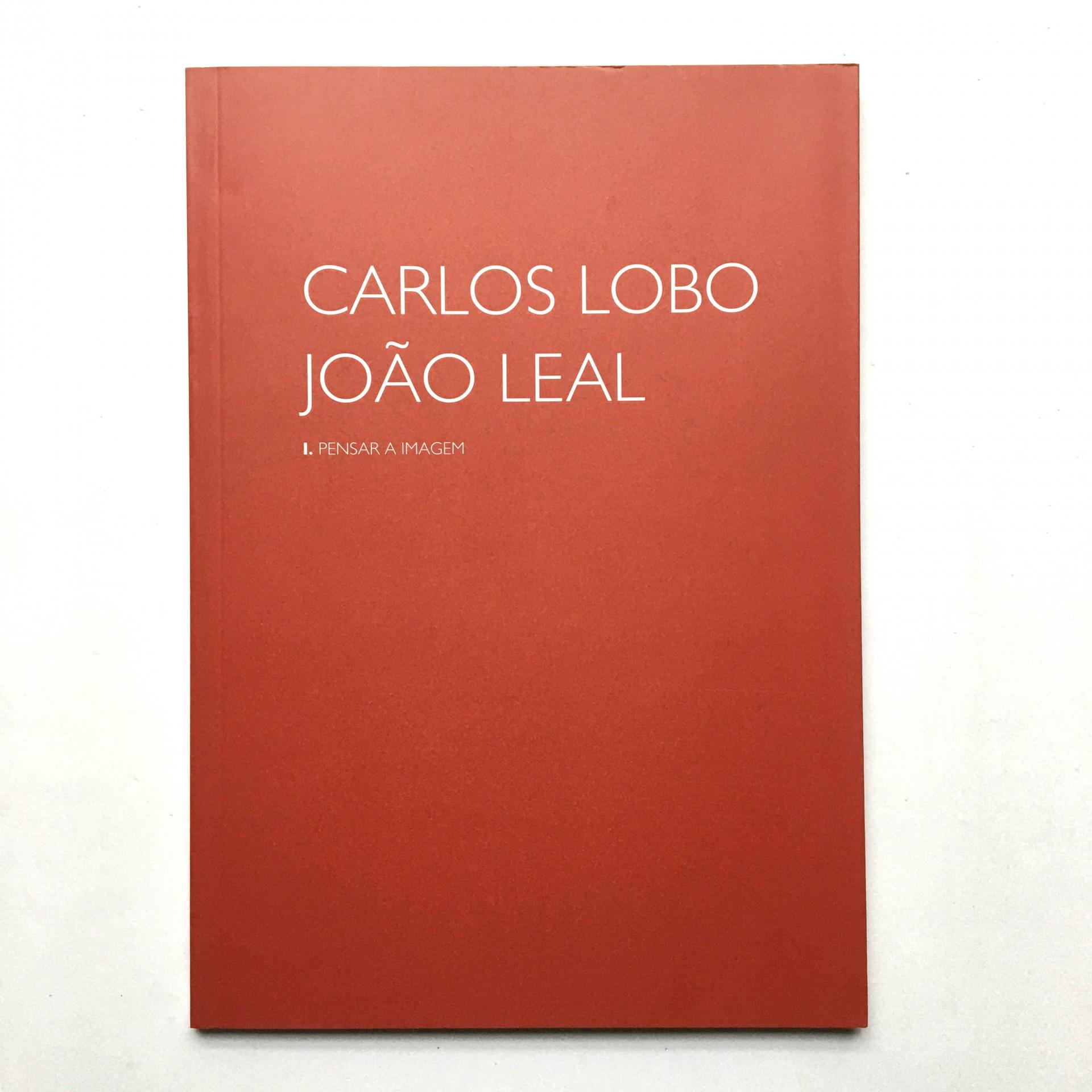 Pensar a Imagem I: Carlos Lobo, João Leal