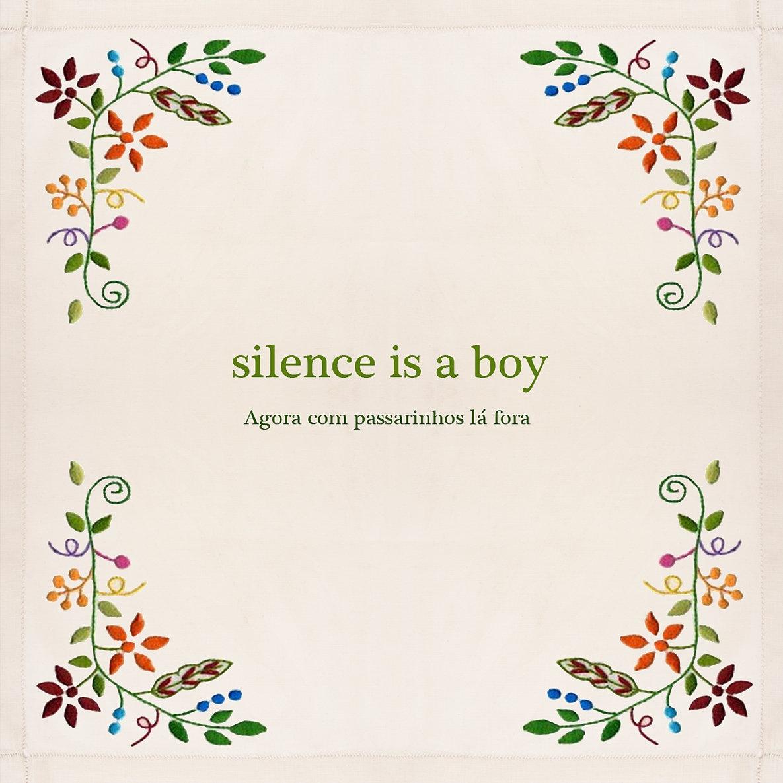 Silence is a Boy: Agora com passarinhos lá fora