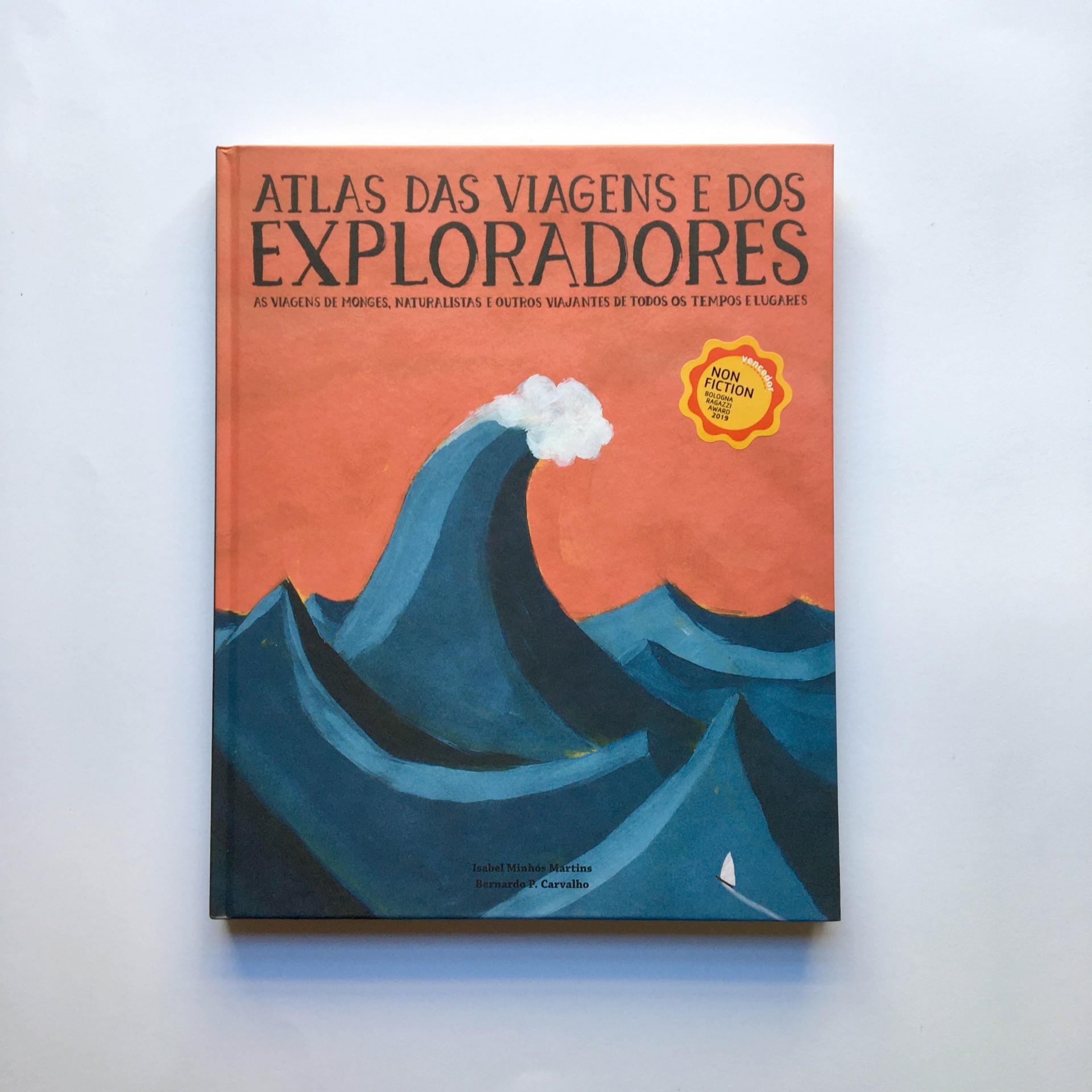 Atlas das Viagens e dos Exploradores: As viagens de monges, naturalistas e outros viajantes de todos os tempos e lugares