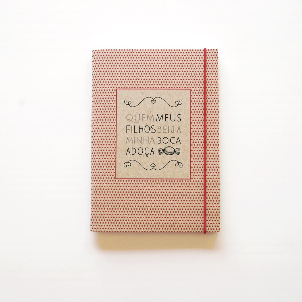 """Caderno Pequeno """"Quem meus filhos beija minha boca adoça"""""""