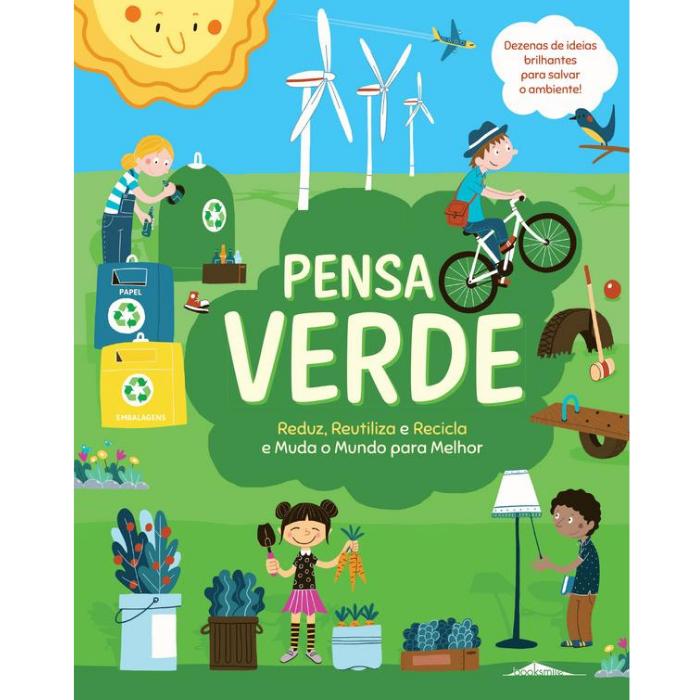 Pensa Verde: Reduz, Reutiliza e Recicla e Muda o Mundo para Melhor