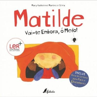 Matilde Vai-te embora, ó Medo!