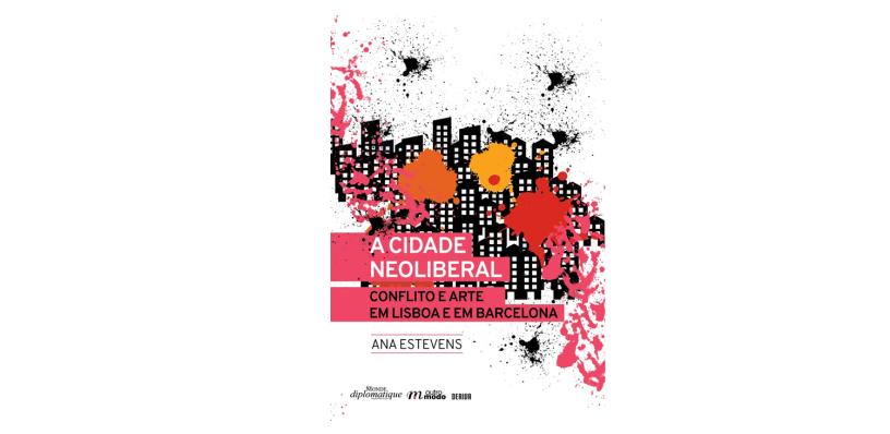 A cidade neoliberal - Conflito e arte em Lisboa e em Barcelona