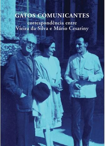 Gatos Comunicantes - correspondência entre Vieira da Silva e Mário Cesariny