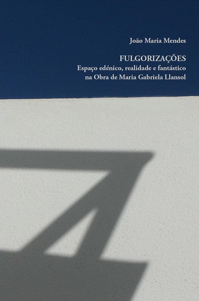 Fulgorizações - Espaço edénico, realidade e fantástico na obra de Maria Gabriela Llansol