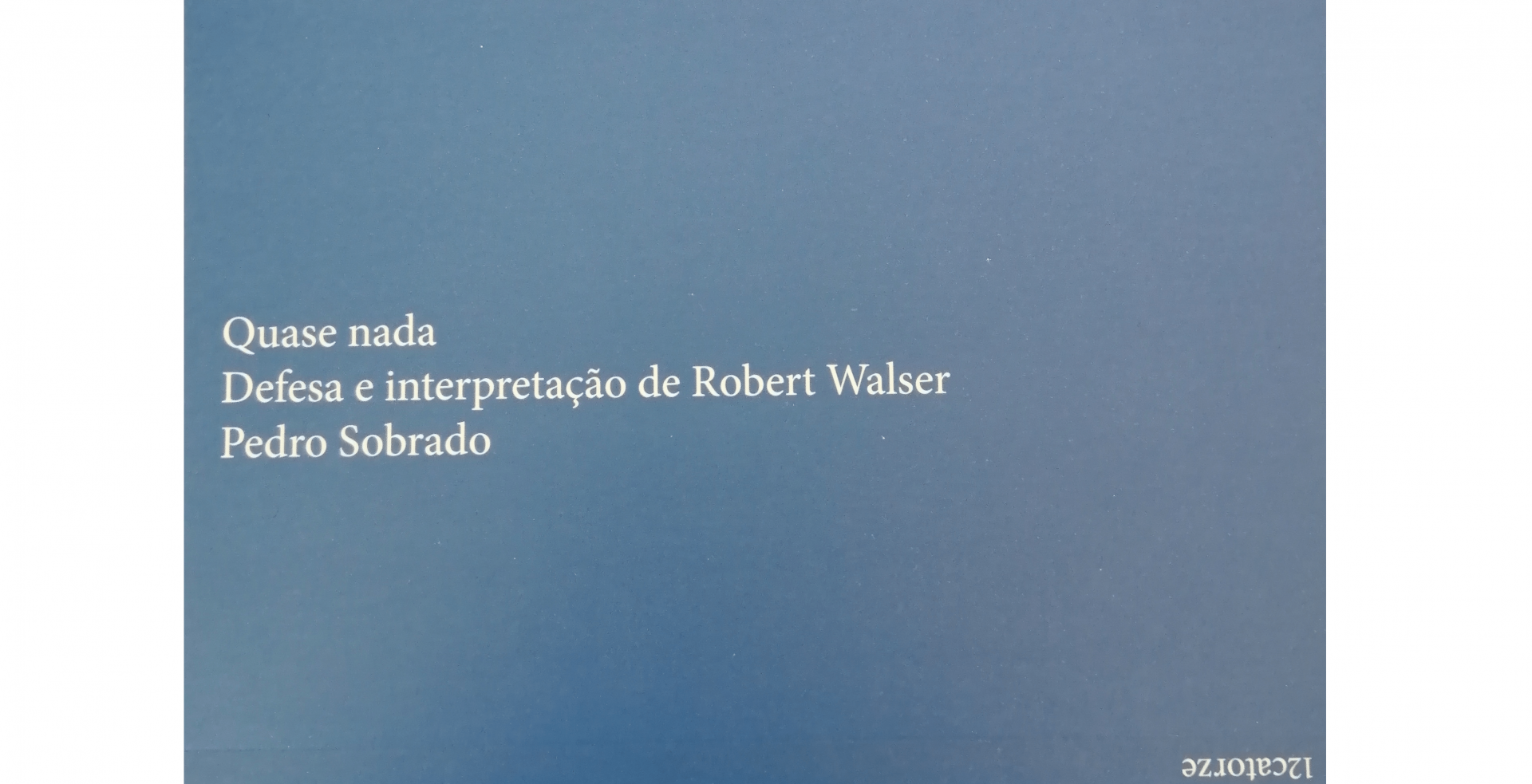Quase Nada – Defesa e Interpretação de Robert Walser