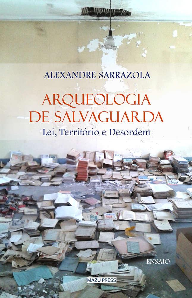 Arqueologia de Salvaguarda. Lei, Território e Desordem
