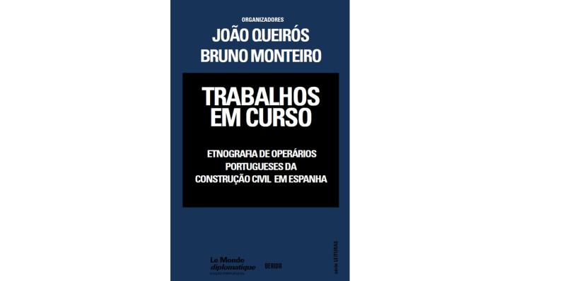Trabalhos em curso. Etnografia de operários portugueses da construção civil em Espanha