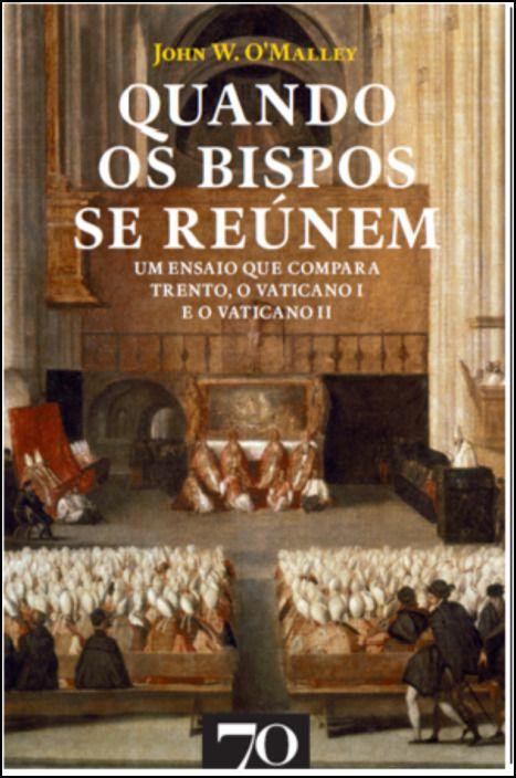 Quando os Bispos se Reúnem - Um Ensaio que Compara Trento, o Vaticano I e o Vaticano II