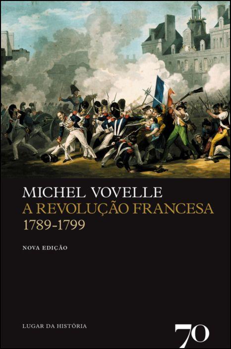 A Revolução Francesa 1789-1799 - nova edição
