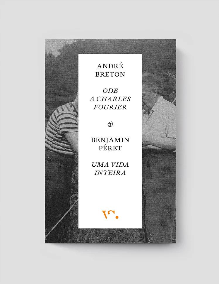 André Breton, Ode a Charles Fourier & Benjamin Péret, Uma Vida Inteira