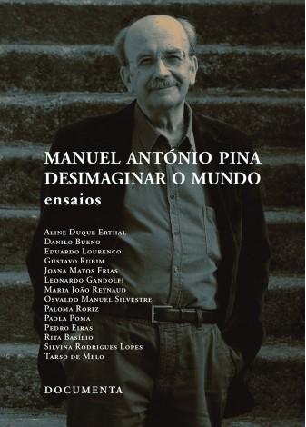 Manuel António Pina - Desimaginar o Mundo