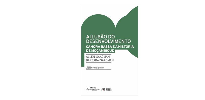A Ilusão do Desenvolvimento - Cahora Bassa e a História de Moçambique