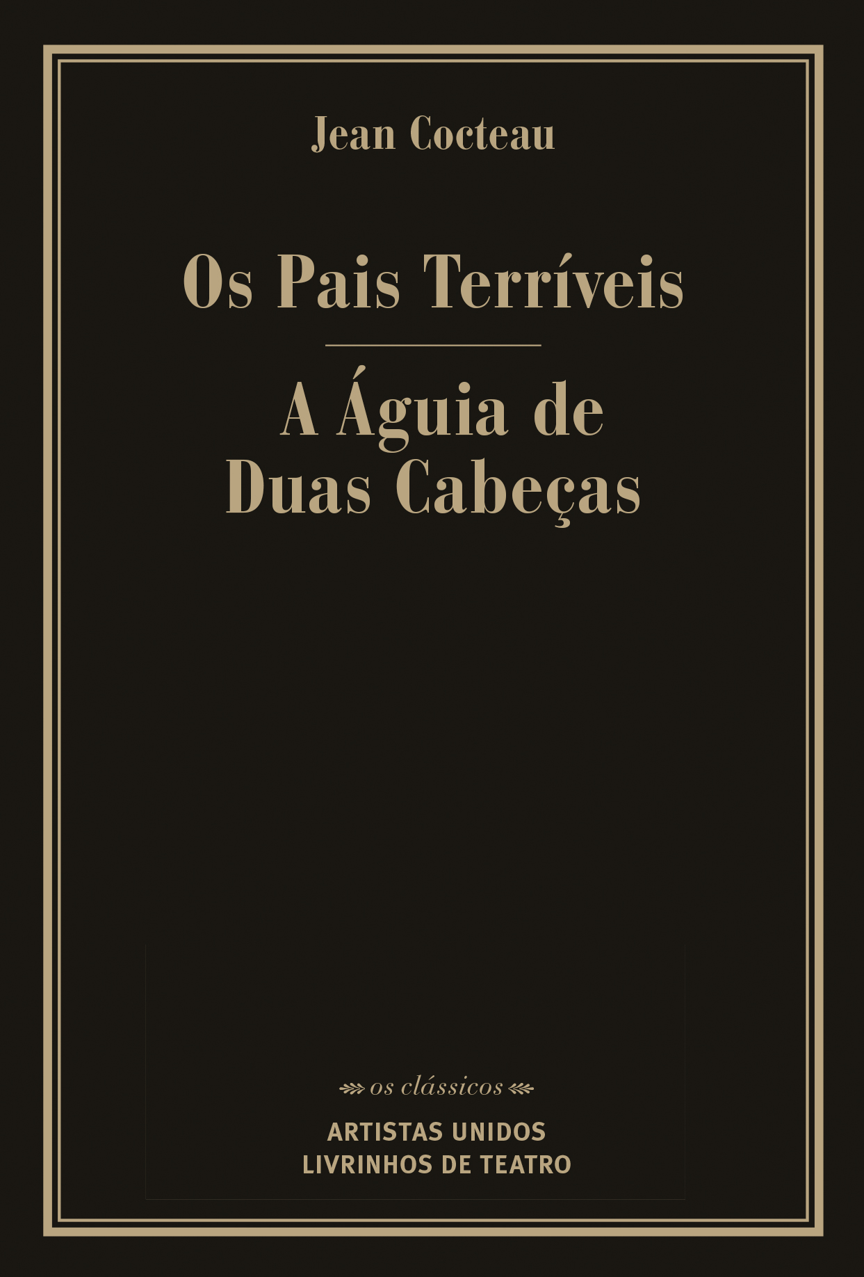 A ÁGUIA DE DUAS CABEÇAS/ OS PAIS TERRÍVEIS