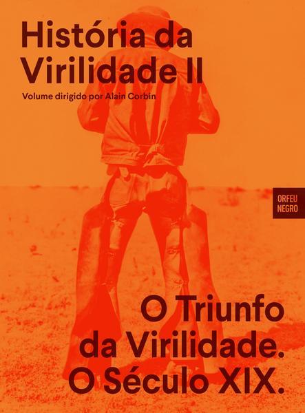 História da Virilidade 2 / O Triunfo da Virilidade. O Século XIX.