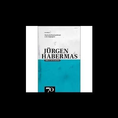 Obras Escolhidas de Jürgen Habermas Vol. II - Teoria da Racionalidade e Teoria da Linguagem
