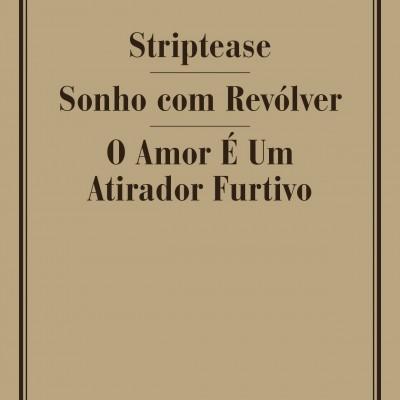STRIPTEASE / SONHO COM REVÓLVER / O AMOR É UM ATIRADOR FURTIVO