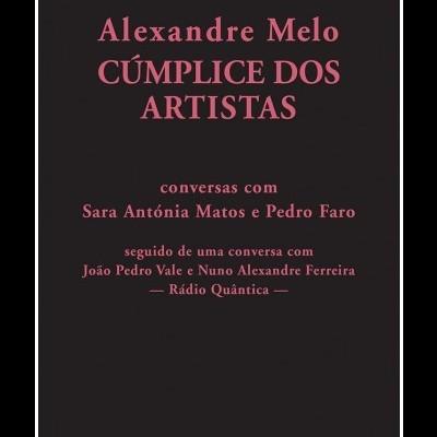 Alexandre Melo: Cúmplice dos Artistas