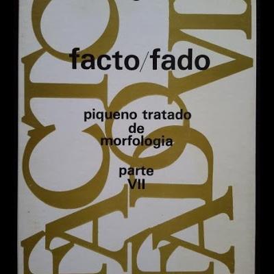 Facto/Fado: piqueno tratado de morfologia - parte VII