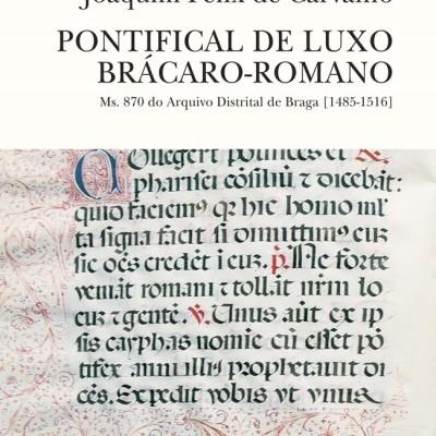 Pontifical de Luxo Brácaro-Romano - MS. 870 do Arquivo Distrital de Braga (1485-1516)