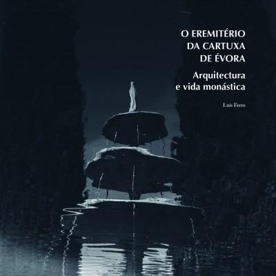 O Eremitério da Cartuxa de Évora: arquitectura e vida monástica