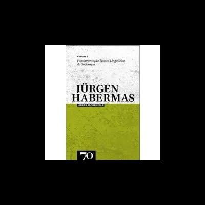 Obras Escolhidas de Jürgen Habermas Vol. I - Fundamentação Linguística da Sociologia