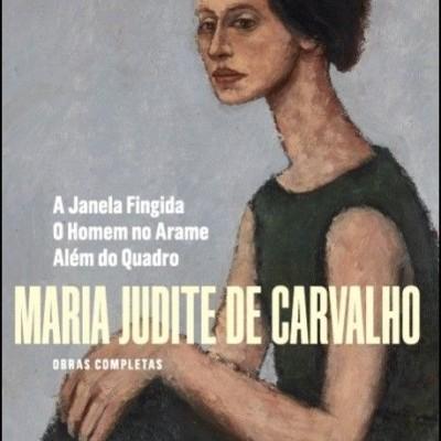 Obras Completas de Maria Judite de Carvalho - Vol. IV - A Janela Fingida - O Homem no Arame - Além do Quadro