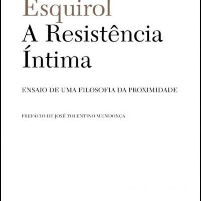 A Resistência Íntima - Ensaio de uma Filosofia da Proximidade