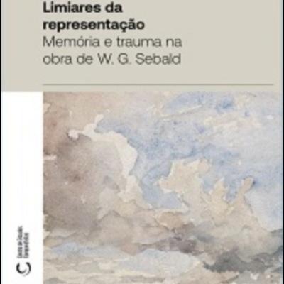 Limiares da Representação - Memória e trauma na obra de W. G. Sebald