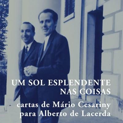 Um Sol Esplendente nas Coisas - Cartas de Mário Cesariny a Alberto de Lacerda