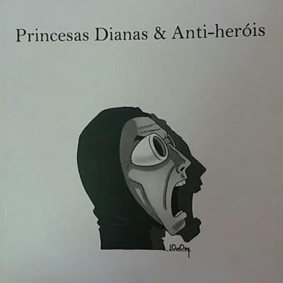 Princesas Dianas & Anti-Heróis