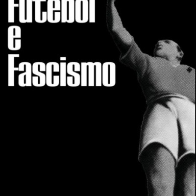 Futebol e Fascismo