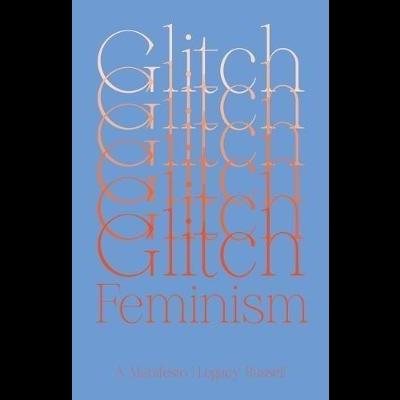 Glitch Feminism : A Manifesto