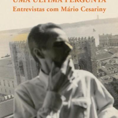 UMA ÚLTIMA PERGUNTA - Entrevistas com Mário Cesariny