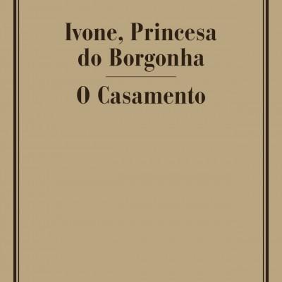 IVONE, PRINCESA DO BORGONHA/ O CASAMENTO