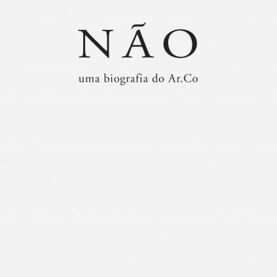 NÃO - uma biografia do Ar.Co