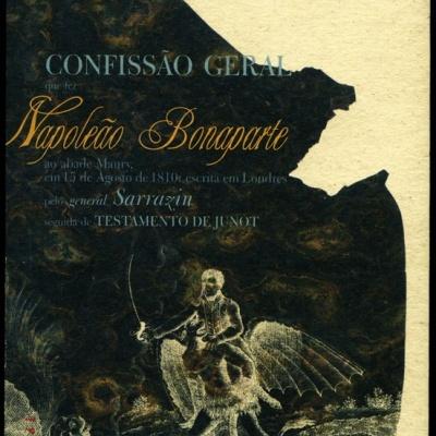 Confissão Geral Que Fez Napoleão Bonaparte ao Abade Maury, em 15 de Agosto de 1810: Escrita em Londres, seguida de Testamento de Junot, e de História da Liberdade em Portugal