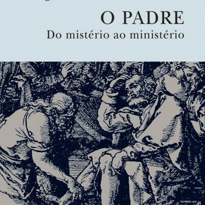 O Padre - Do Mistério ao Ministério