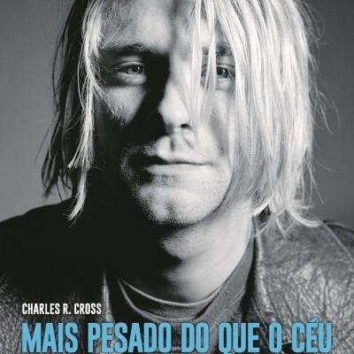 Mais Pesado do que o Céu: A Biografia Definitiva de Kurt Cobain