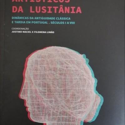 HORIZONTES ARTÍSTICOS DA LUSITÂNIA. Dinâmicas da Antiguidade Clássica e Tardia em Portugal. Séculos I a VIII