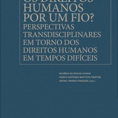 Os Direitos Humanos por um Fio? - Perspectivas transdisciplinares em torno dos direitos humanos em tempos difíceis