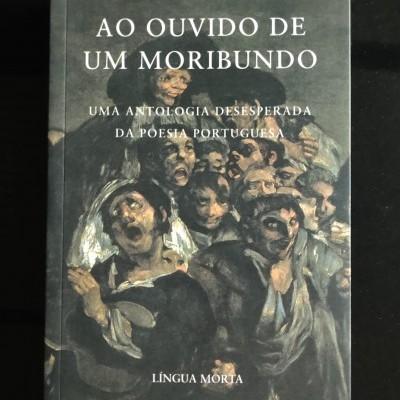 Ao Ouvido de um Moribundo – Uma Antologia Desesperada da Poesia Portuguesa