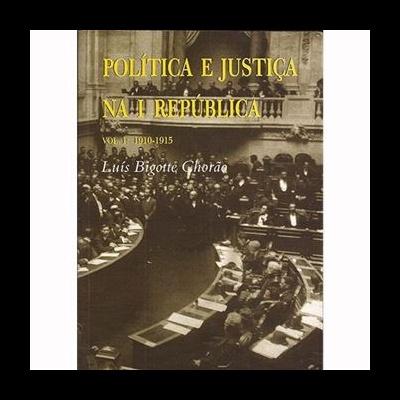 Política e Justiça na I República. Um regime entre a legalidade e a excepção