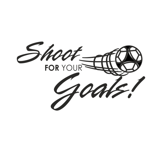 SHOOT FOR OUR GOALS